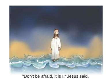 """Don't be afraid, it is I,"" Jesus said."