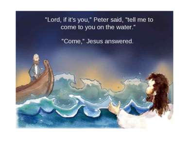 """Lord, if it's you,"" Peter said, ""tell me to come to you on the water."" ""Come..."