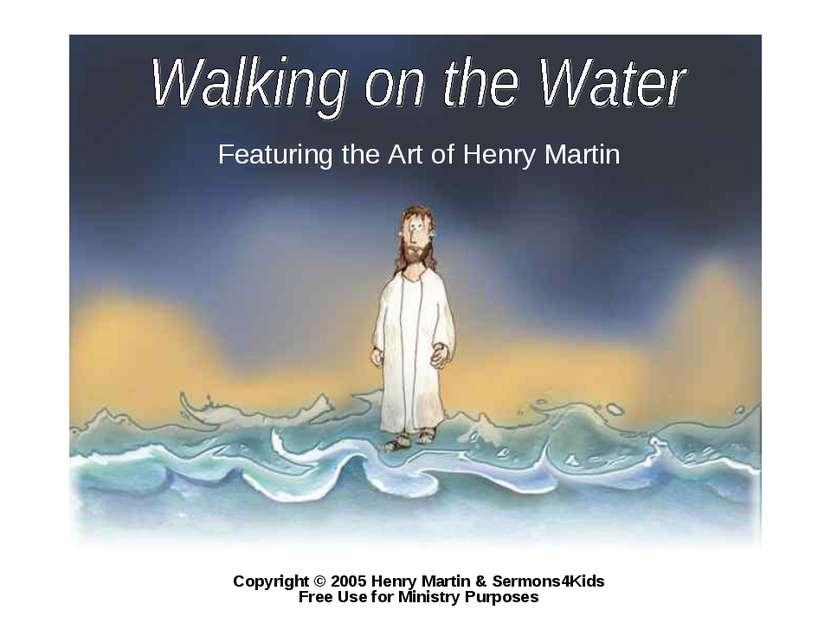 Featuring the Art of Henry Martin Copyright © 2005 Henry Martin & Sermons4Kid...