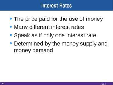 Interest Rates The price paid for the use of money Many different interest ra...