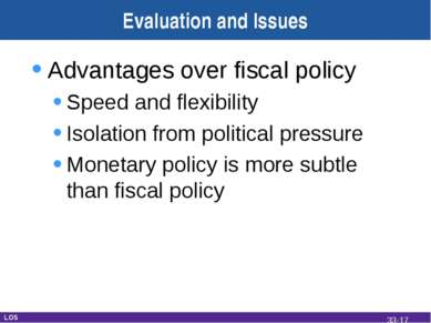 Evaluation and Issues Advantages over fiscal policy Speed and flexibility Iso...