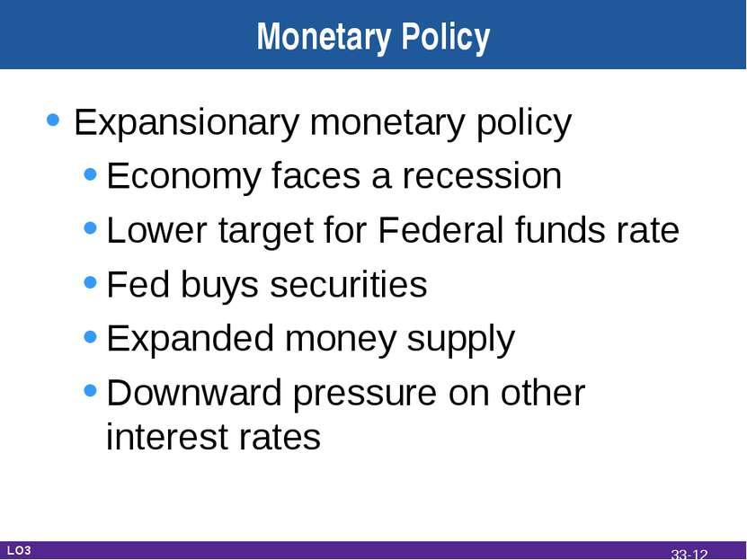 Monetary Policy Expansionary monetary policy Economy faces a recession Lower ...