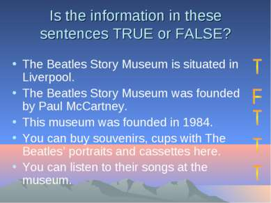 Is the information in these sentences TRUE or FALSE? The Beatles Story Museum...
