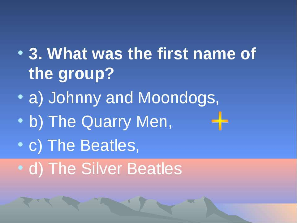 3. What was the first name of the group? а) Johnny and Moondogs, b) The Quarr...