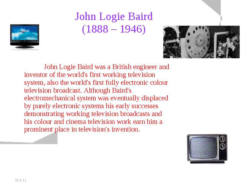 20.5.11 John Logie Baird (1888 – 1946) John Logie Baird was a British enginee...