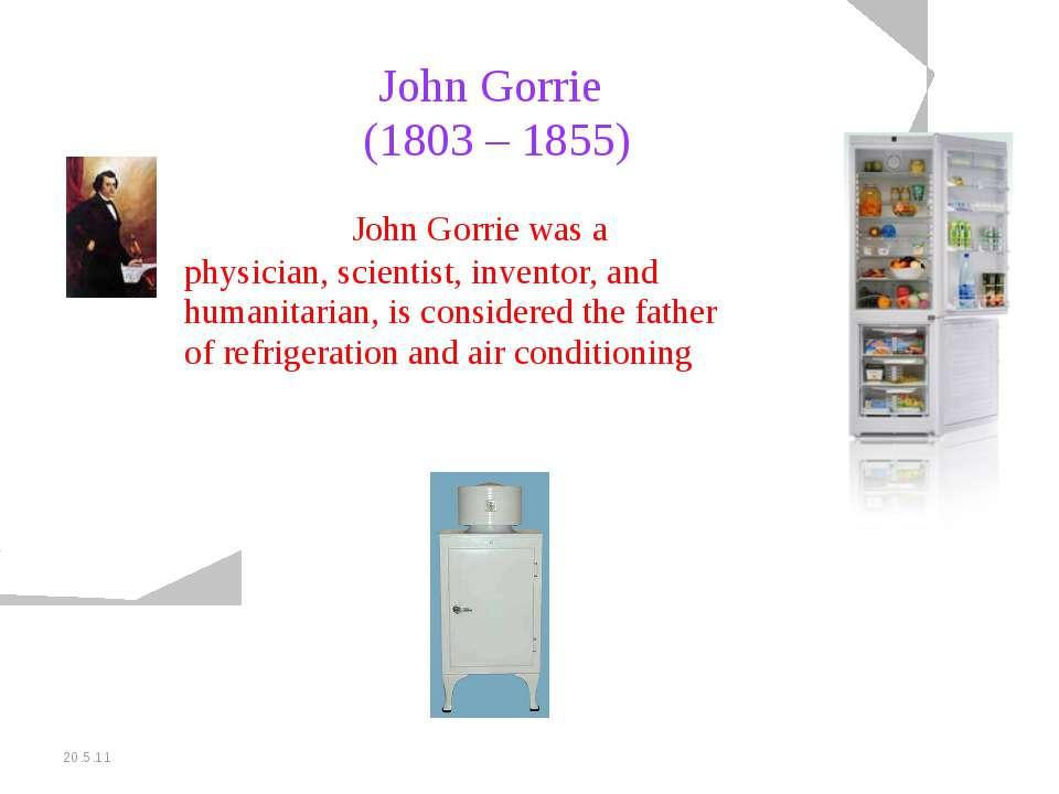 20.5.11 John Gorrie (1803 – 1855) John Gorrie was a physician, scientist, inv...