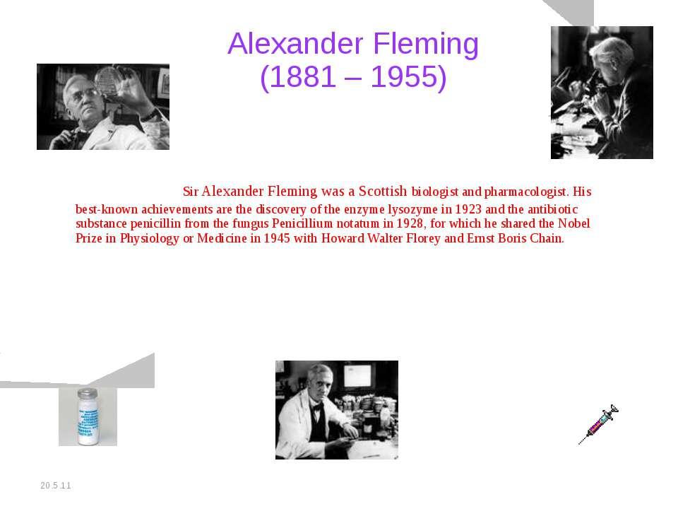 20.5.11 Alexander Fleming (1881 – 1955) Sir Alexander Fleming was a Scottish ...