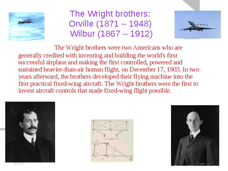 20.5.11 The Wright brothers: Orville (1871 – 1948) Wilbur (1867 – 1912) The W...