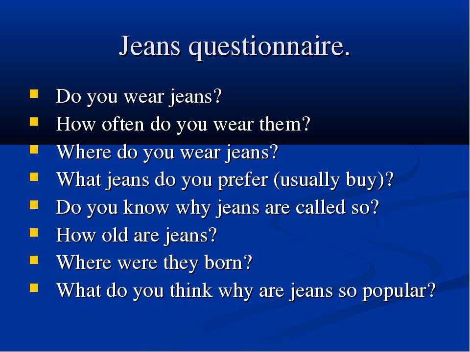 Jeans questionnaire. Do you wear jeans? How often do you wear them? Where do ...
