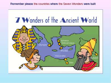 Remember please the countries where the Seven Wonders were built