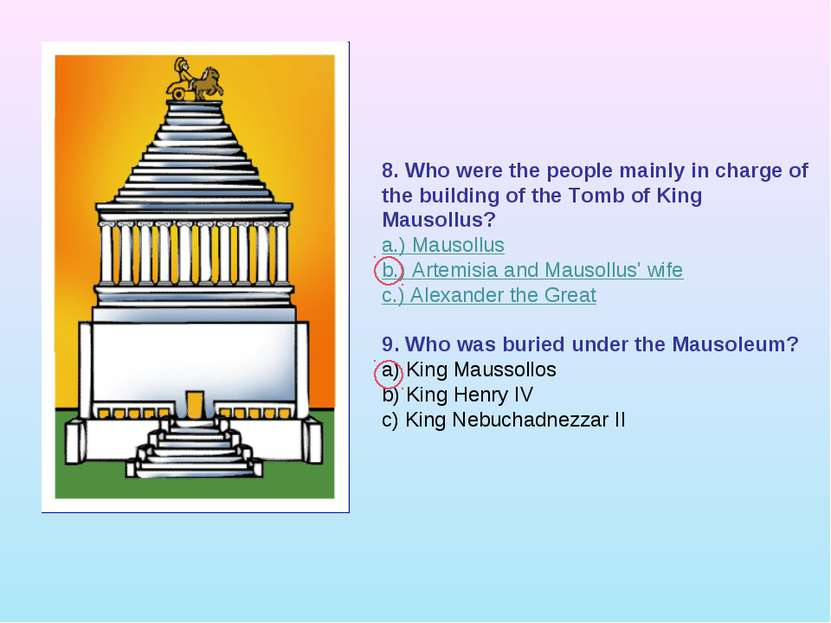 8. Who were the people mainly in charge of the building of the Tomb of King M...