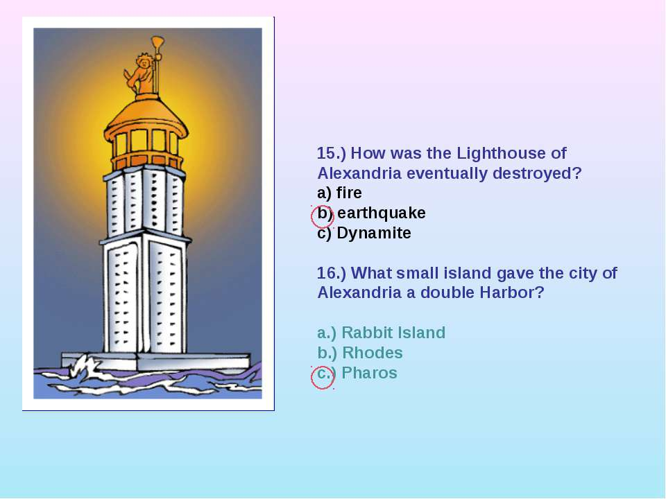 15.) How was the Lighthouse of Alexandria eventually destroyed? a) fire b) ea...