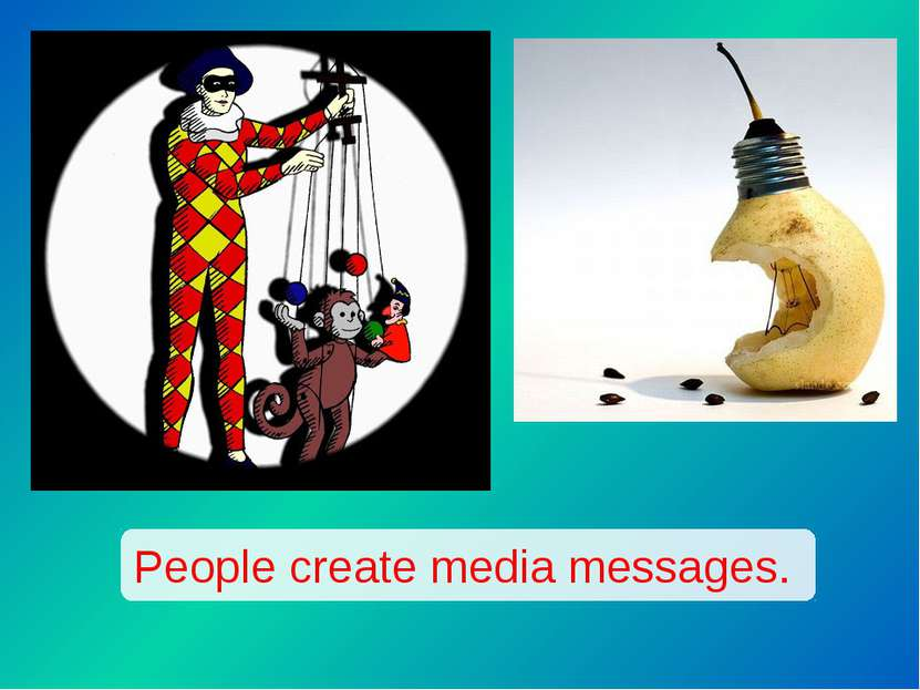 People create media messages.