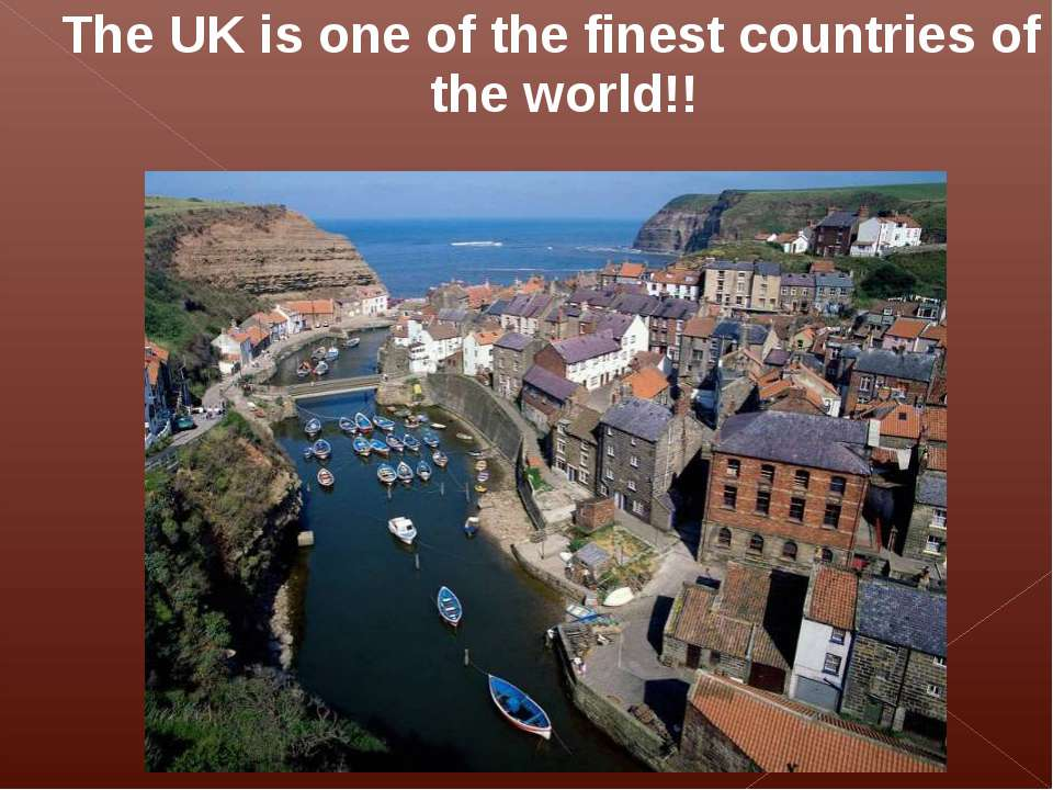 The UK is one of the finest countries of the world!!