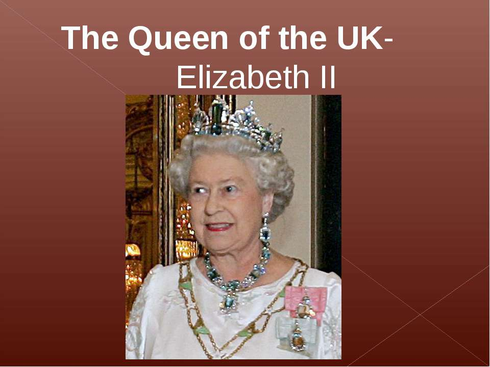 The Queen of the UK- Elizabeth II