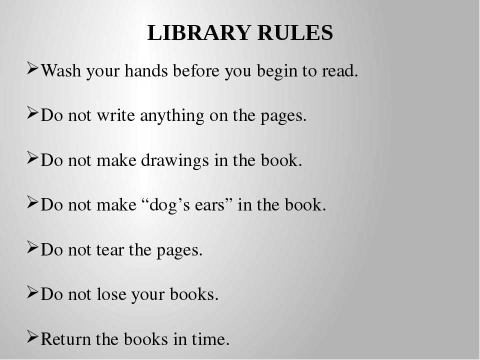 LIBRARY RULES Wash your hands before you begin to read. Do not write anything...