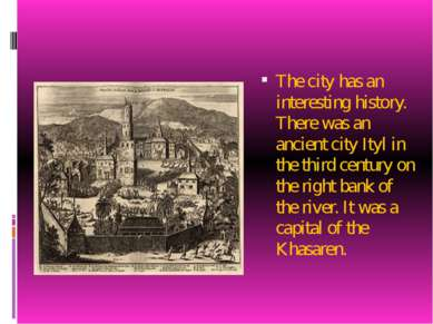 The city has an interesting history. There was an ancient city Ityl in the th...