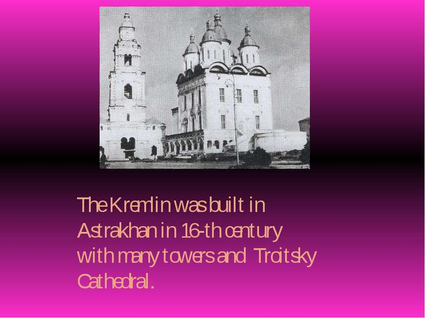 The Kremlin was built in Astrakhan in 16-th century with many towers and Troi...