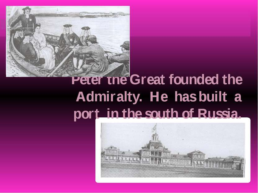 Peter the Great founded the Admiralty. He has built a port in the south of Ru...