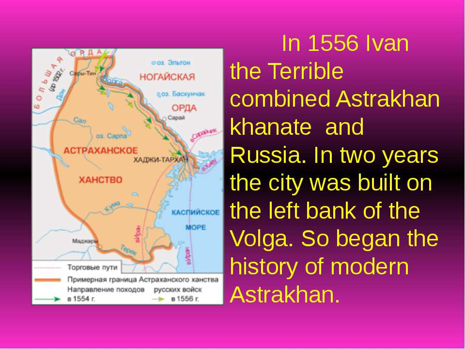 In 1556 Ivan the Terrible combined Astrakhan khanate and Russia. In two years...