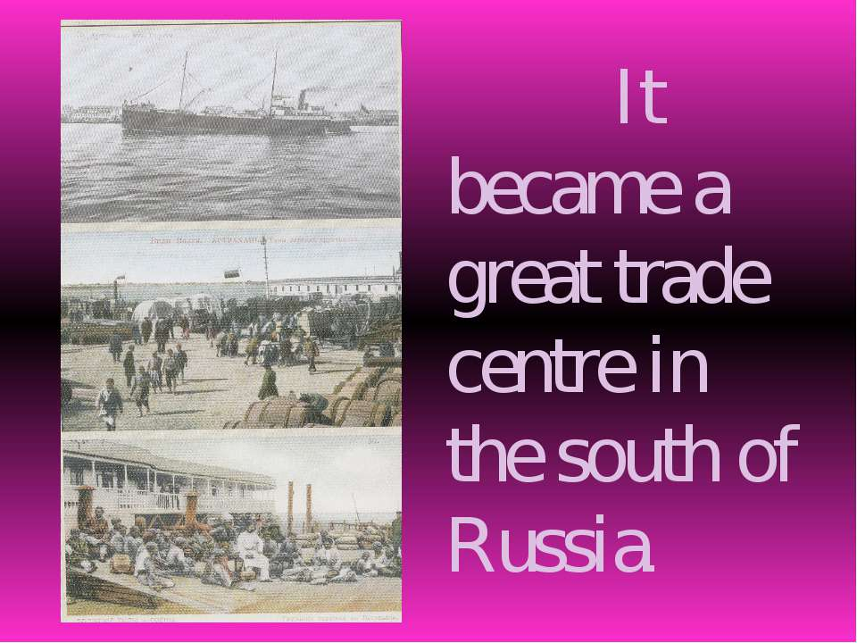 It became a great trade centre in the south of Russia.