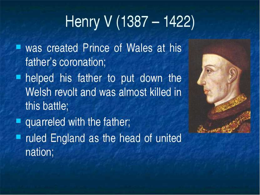 Henry V (1387 – 1422) was created Prince of Wales at his father's coronation;...