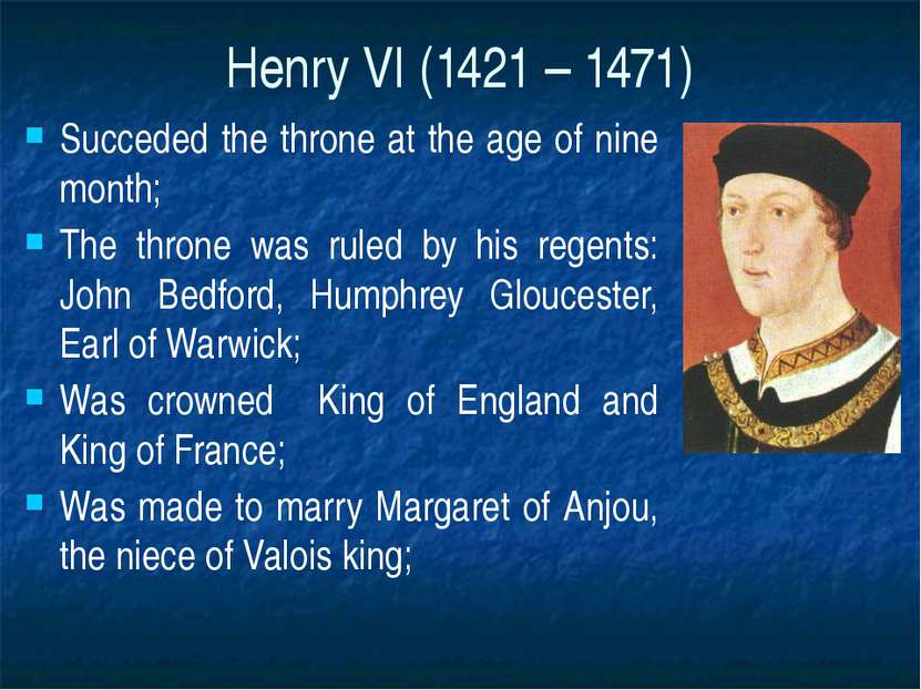 Henry VI (1421 – 1471) Succeded the throne at the age of nine month; The thro...
