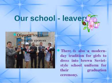 Our school - leavers There is also a modern-day tradition for girls to dress ...