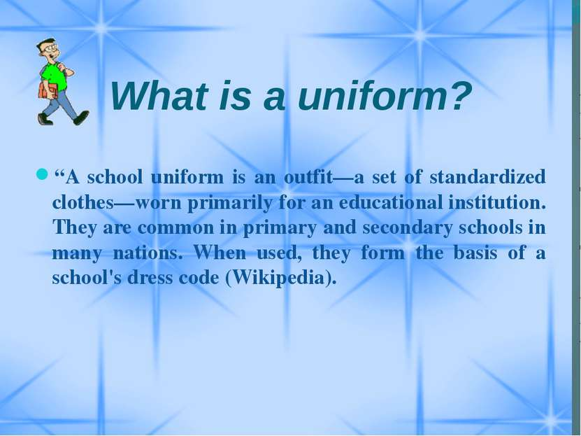 "What is a uniform? ""A school uniform is an outfit—a set of standardized cloth..."