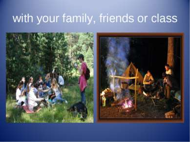 with your family, friends or class