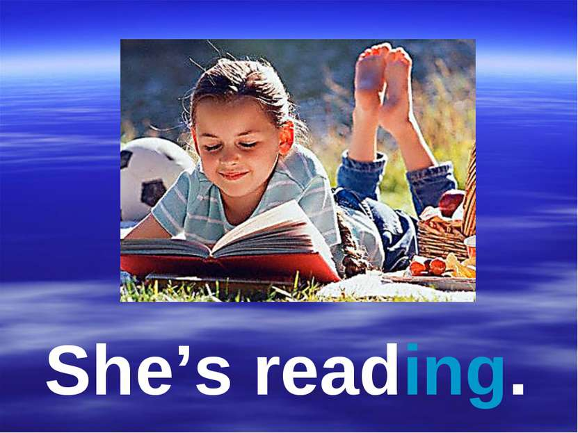 She's reading.