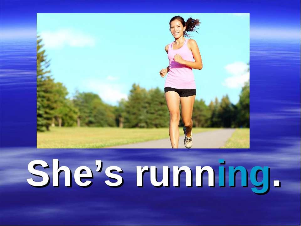 She's running.