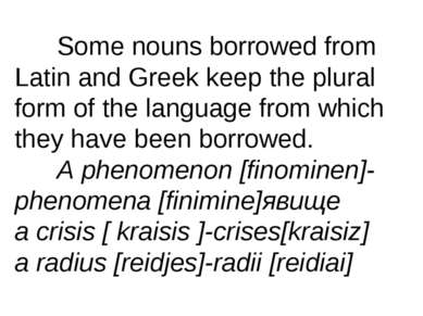 Some nouns borrowed from Latin and Greek keep the plural form of the language...