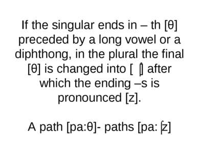 If the singular ends in – th [θ] preceded by a long vowel or a diphthong, in ...