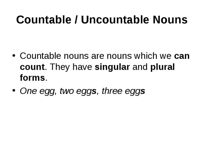 Countable / Uncountable Nouns Countable nouns are nouns which we can count. T...