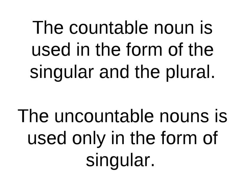 The countable noun is used in the form of the singular and the plural. The un...