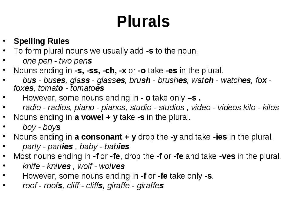 Plurals Spelling Rules To form plural nouns we usually add -s to the noun. on...