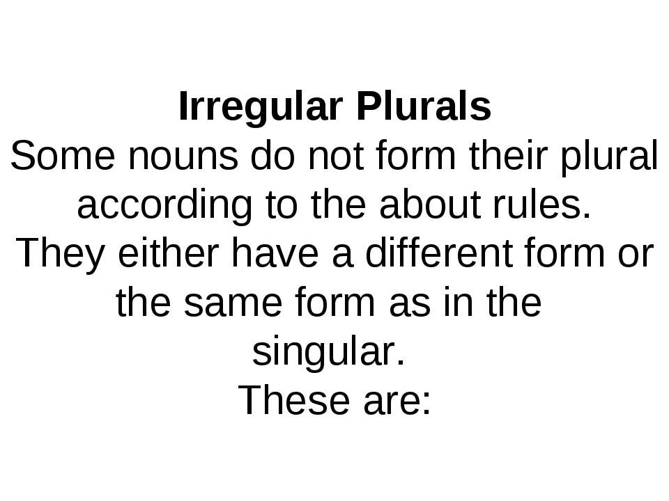 Irregular Plurals Some nouns do not form their plural according to the about ...