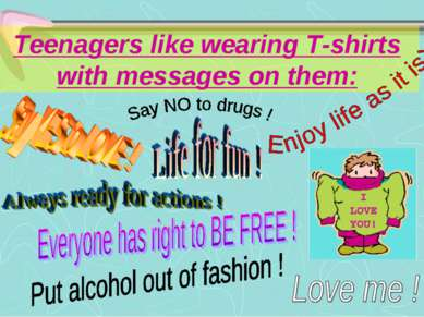Teenagers like wearing T-shirts with messages on them: