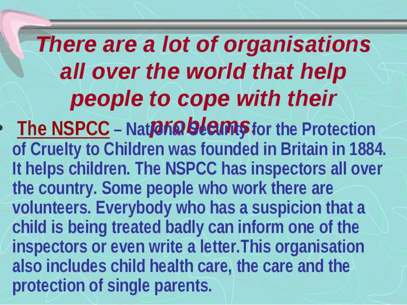 There are a lot of organisations all over the world that help people to cope ...
