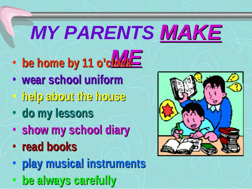 MY PARENTS MAKE ME be home by 11 o'clock wear school uniform help about the h...