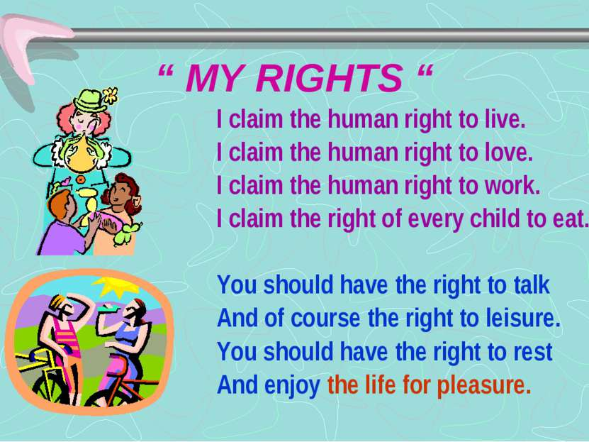 """ MY RIGHTS "" I claim the human right to live. I claim the human right to lov..."