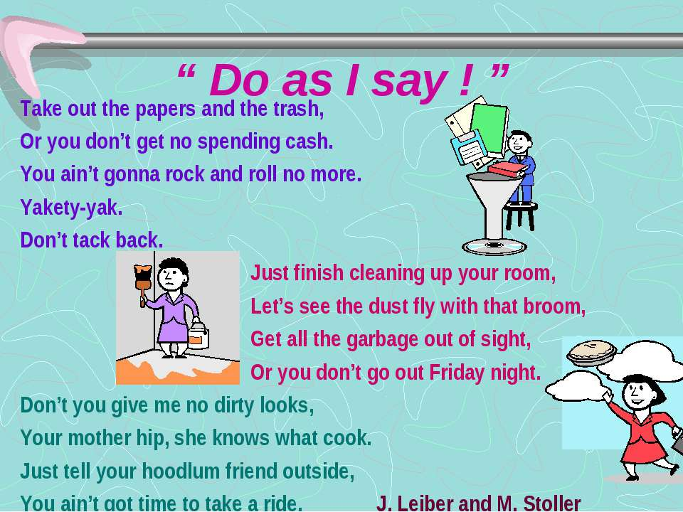 """"""" Do as I say ! """" Take out the papers and the trash, Or you don't get no spen..."""
