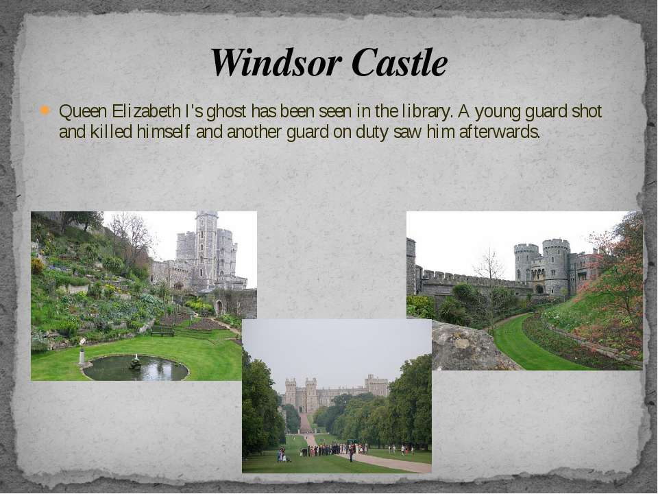 Windsor Castle Queen Elizabeth I's ghost has been seen in the library. A youn...