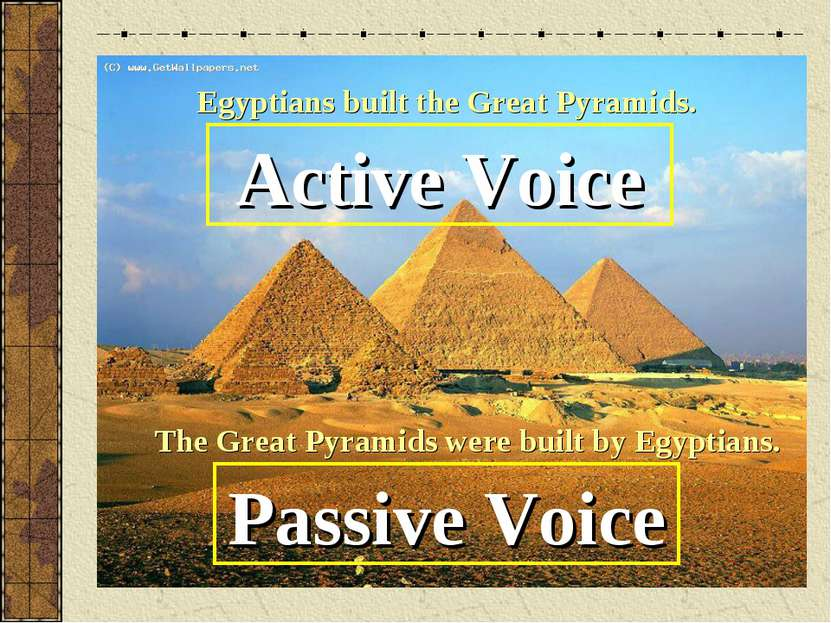 Egyptians built the Great Pyramids. Active Voice The Great Pyramids were buil...