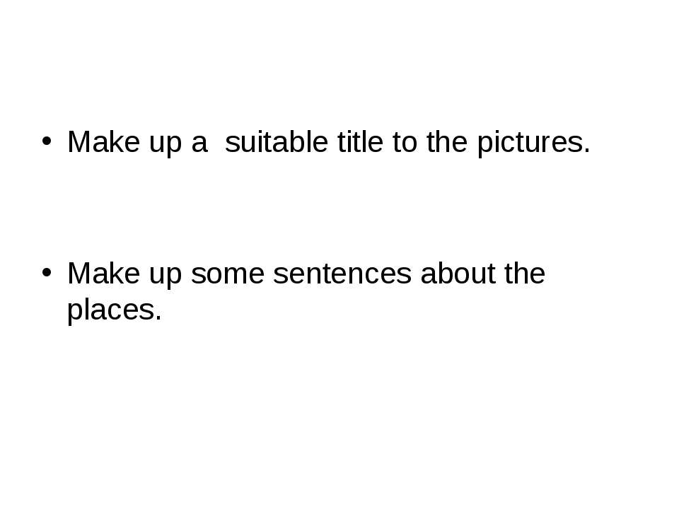 Make up a suitable title to the pictures. Make up some sentences about the pl...