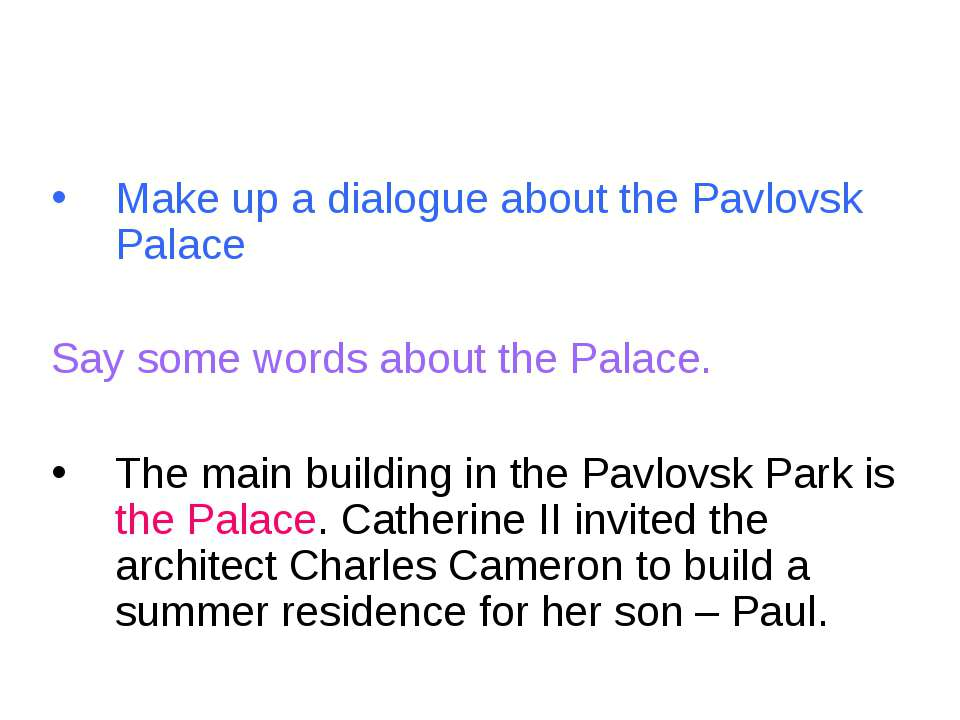 Make up a dialogue about the Pavlovsk Palace Say some words about the Palace....