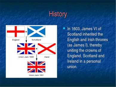 History In 1603, James VI of Scotland inherited the English and Irish thrones...