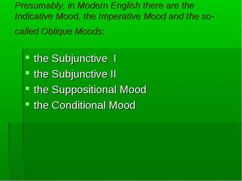 Presumably, in Modern English there are the Indicative Mood, the Imperative M...