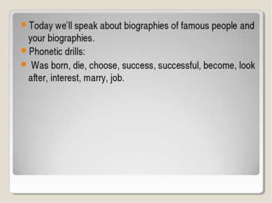 Today we'll speak about biographies of famous people and your biographies. Ph...